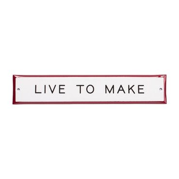 """Live to Make"" Enamel Steel Sign"